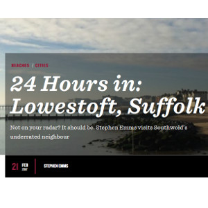 24 Hours in: Lowestoft, Suffolk by Weekendr